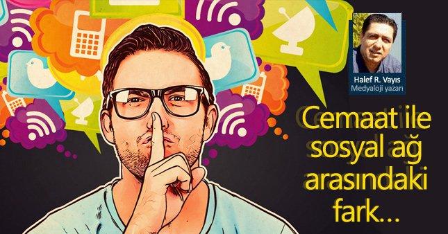 Cemaat ile sosyal ağ arasındaki fark…