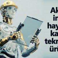 Aklıyla insan hayatına katılan teknolojik ürünler