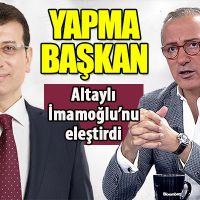 Fatih Altaylı'nın Ekrem İmamoğlu'nu eleştirmesi