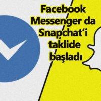 Messenger da Snapchat'i taklide başladı