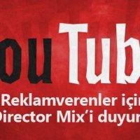 YouTube reklamverenler için Director Mix'i duyurdu