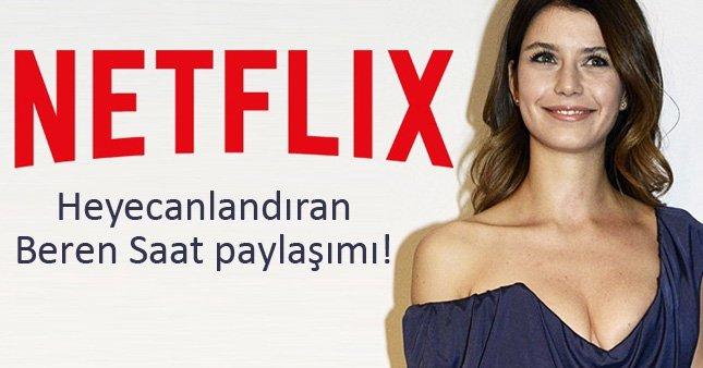 Netflix'ten heyecanlandıran Beren Saat paylaşımı!