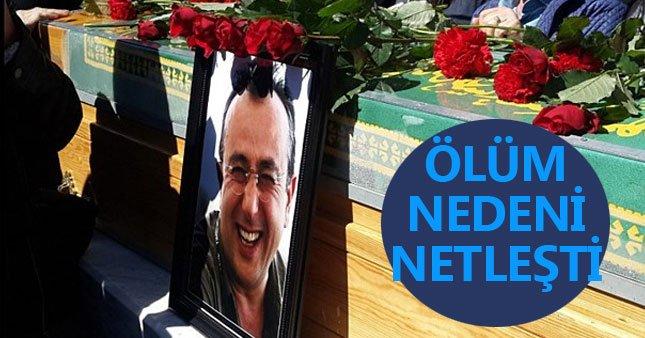 Tayfun Talipoğlu'nun ölüm nedeni kesinleşti!